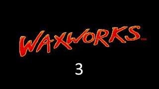 Waxworks (3/?)