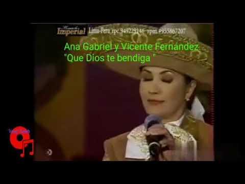 ANA GABRIEL Y VICENTE FERNÁNDEZ - QUE DIOS TE BENDIGA  (VIDEO )