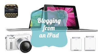 Blogging from an iPad