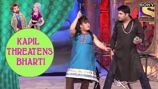 Kapil Threatens Bharti - Jodi Kamaal Ki