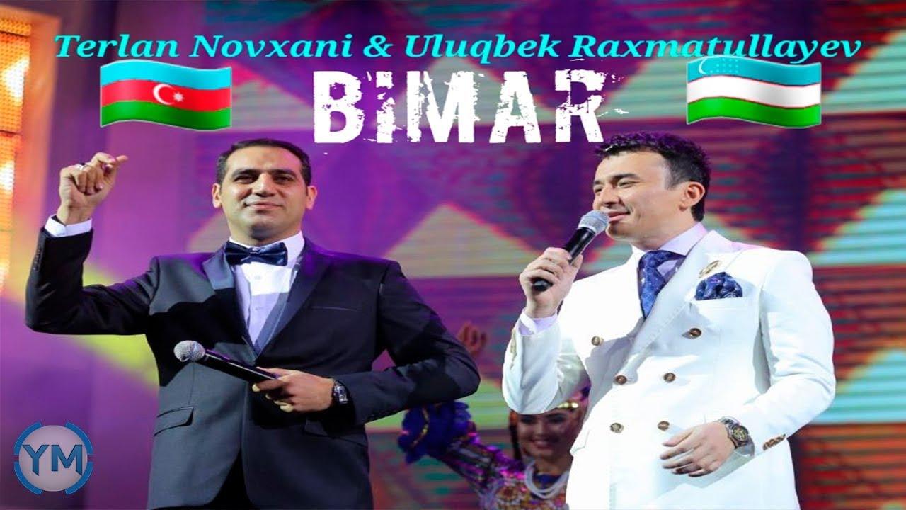Ulugbek Rahmatullaev Terlan Novxani Bimar Duet 2018 Uzbek Azerbaycan 10 Ilden Cox En Sevilen Mahni Youtube