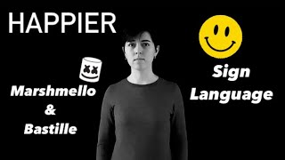 Happier - Marshmello ft. Bastille - Interpretive Sign Language (Modified ASL) Video