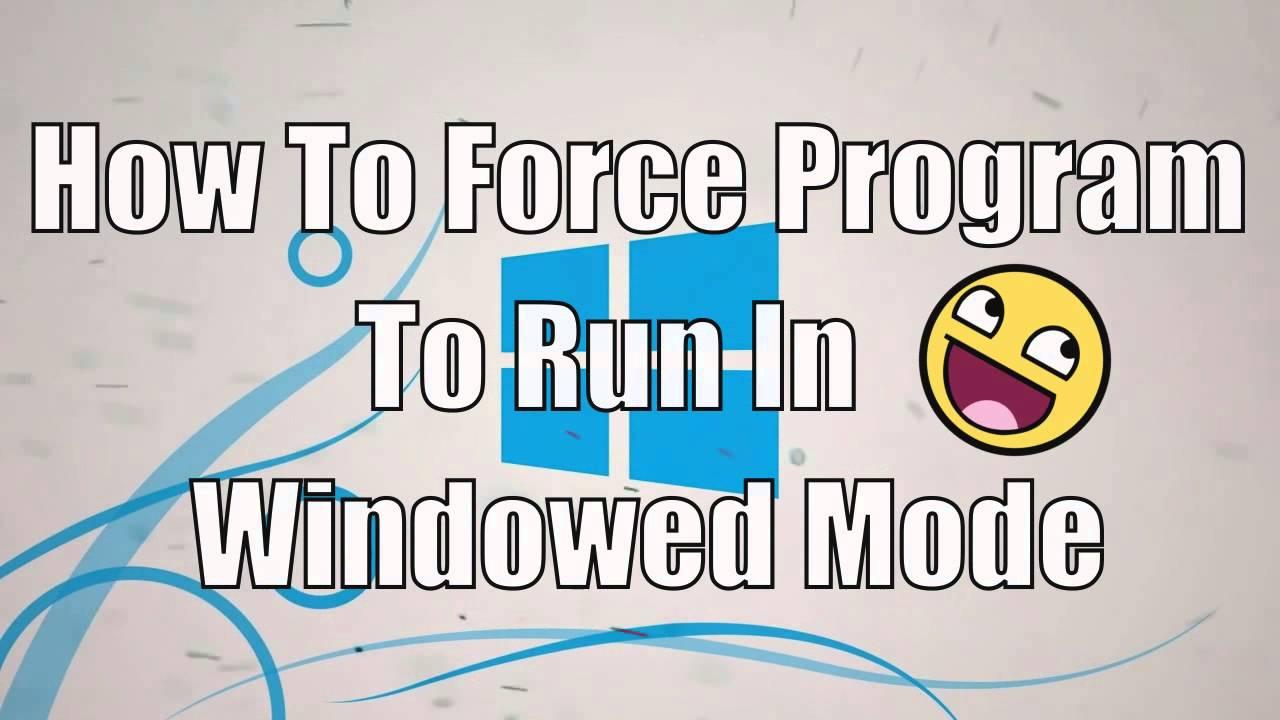 force window mode