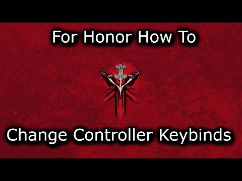 For Honor - How To - Change Controller Keybinds on PC