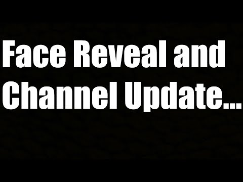 Face Reveal Info and Channel Update...