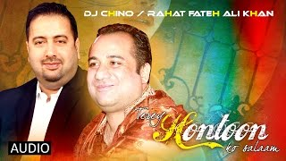 TEREY HONTOON KO SALAAM - FULL SONG - DJ CHINO FT. RAHAT FATEH ALI KHAN