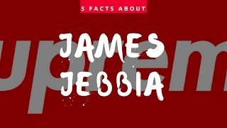 TOP 5 FACTS ABOUT SUPREME: JAMES JEBBIA