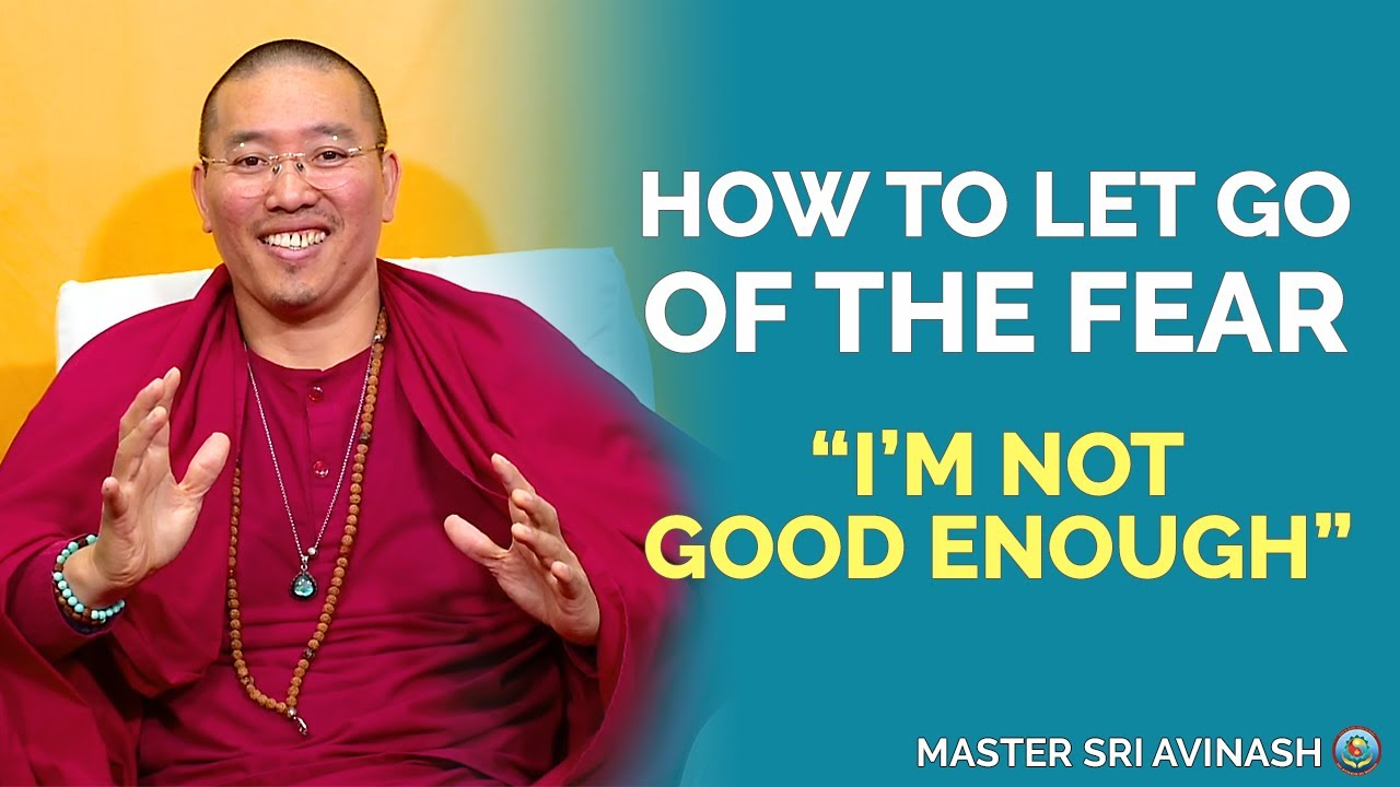 How to Let Go of Fear I'm Not Good Enough | Master Sri Avinash