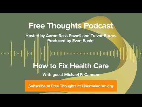 Ep. 20: How to Fix Health Care (with Michael F. Cannon)