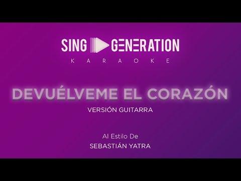 Sebastián Yatra – Devuélveme el corazón – (Versión Guitarra) – Sing Generation Karaoke