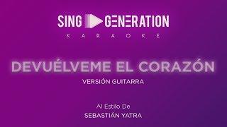 Sebastián Yatra - Devuélveme el corazón - (Versión Guitarra) - Sing Generation Karaoke