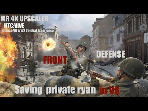 Front Defense : Saving private ryan  in VR : HTC Vive  (25 minutes Intense VR Battle  HQ Audio )