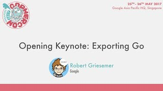 Opening Keynote: Exporting Go - GopherCon SG 2017