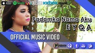 EYQA - Padamka Nama Aku (Official Music Video With Lyric)