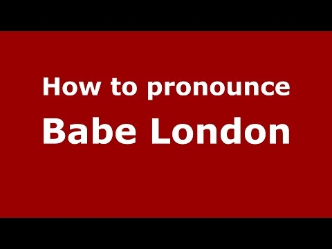 How to pronounce Babe London (American English/US)  - PronounceNames.com