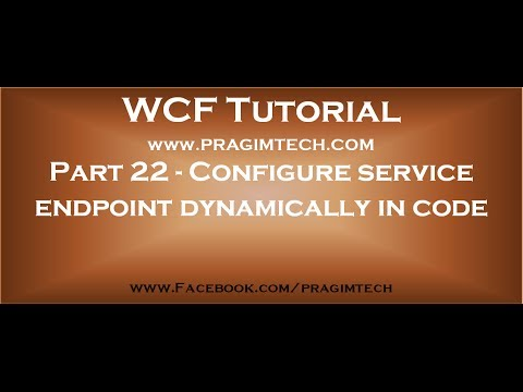 Part 22   Configure WCF service endpoint dynamically in code