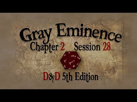 Gray Eminence Session 28, Pt. 1 | A Bloody Affair - D&D 5th Edition