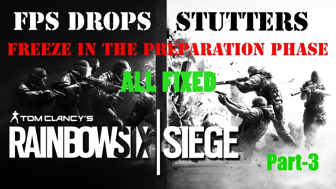 Rainbow Six Siege | Freeze in Preparation Phase, FPS Drops to 30, Stutters  | Part-3 | FIX (2017)