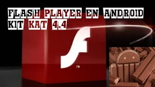 Flash Player en android Kit Kat 4.4 (Español)