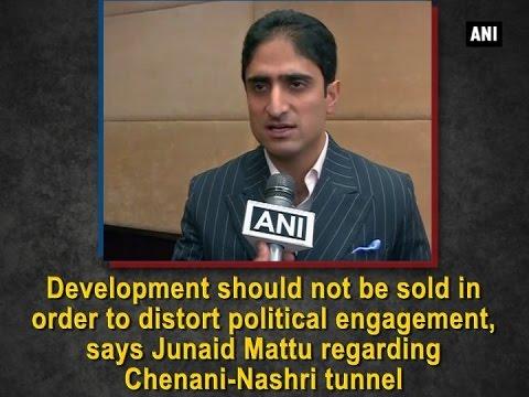Kashmir News - Development should not be sold in order to distort political engagement: Junaid Mattu