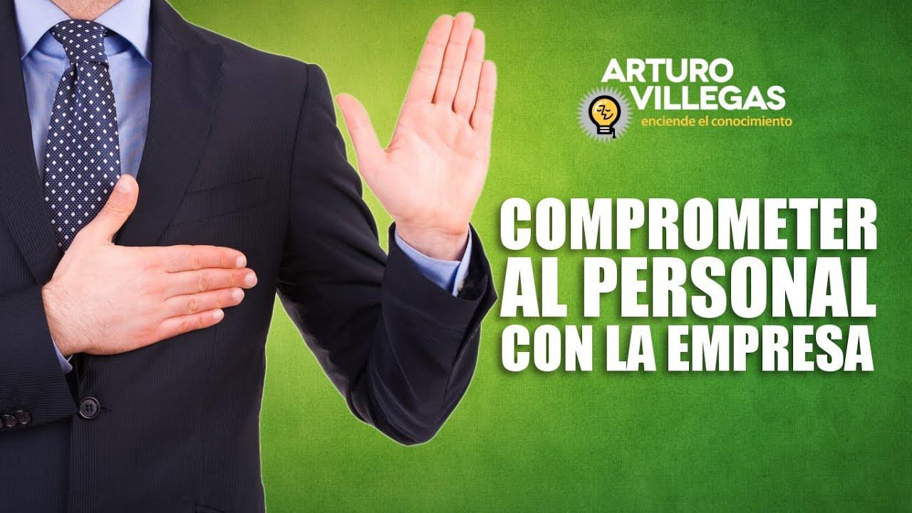 Cómo Comprometer Al Personal Con La Empresa Arturo Villegas Conferencista Motivacional