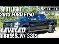 Spotlight - 2013 Ford F150, Leveled, 18x9's, and 33's