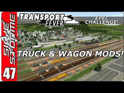 Transport Fever EPEC Challenge Ep 47 - AWESOME TRUCK AND WAGON MODS!