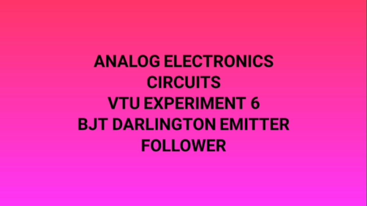 Bjt Darlington Emitter Follower Vtu Lab Analog Electronics Circuit Of Sziklai Pair Also The Gain S Is Circuitaec Youtube