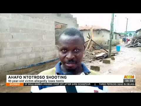 Ahafo Ntotroso Shooting: 18-year-old victim allegedly loses testis- Badwam News on Adom TV (19-7-21)