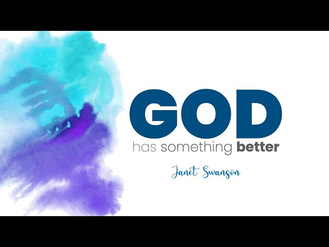 God Has Something Better! Janet Swanson (Mother's Day / Baby Dedication) May 9, 2021