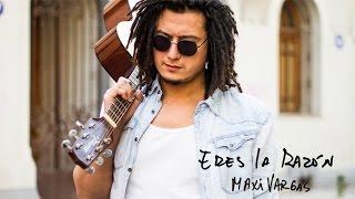 MAXI VARGAS - ERES LA RAZÓN