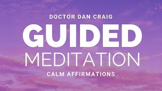 Calm Affirmations with Guided Meditation   Dr Dan Craig