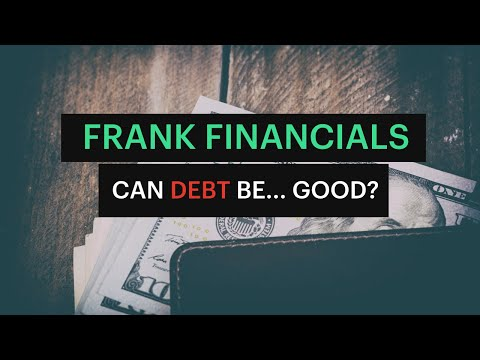 Frank Financials - Can debt be good? Why we want none of it!