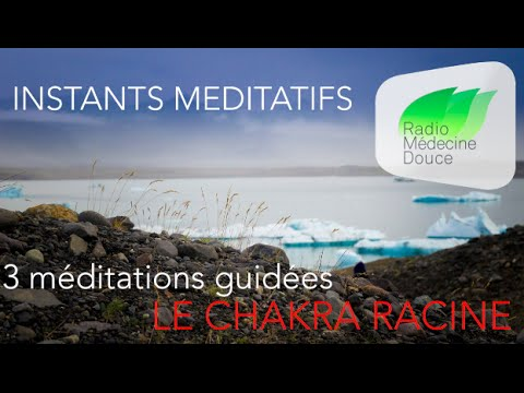 CHAKRA RACINE  ❀ 3 méditations guidées   Instant méditatif Radio Médecine Douce