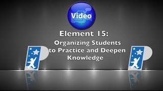 Element 15: Organizing Students to Practice and Deepen Knowledge