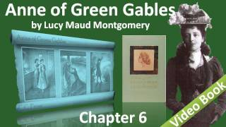 Chapter 06 - Anne of Green Gables by Lucy Maud Montgomery - Marilla Makes Up Her Mind