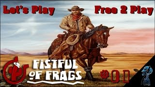 FISTFUL OF FRAGS #01 - Wild wild West! - Lets Play Free 2 Play [Deutsch / together / 1080p]
