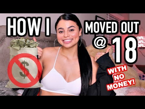 HOW I MOVED OUT AT 18 WITH NO MONEY