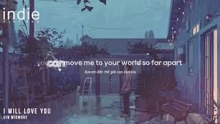 [Vietsub+Lyrics] Gin Wigmore - I Will Love You