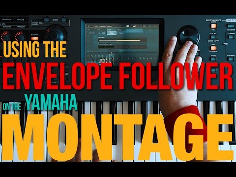 Yamaha Montage Envelope Follower: The Secret Weapon to complex, evolving synth sounds!