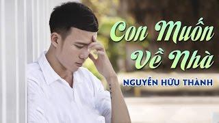 Con Muốn Về Nhà - Nguyễn Hữu Thành [Audio Official]