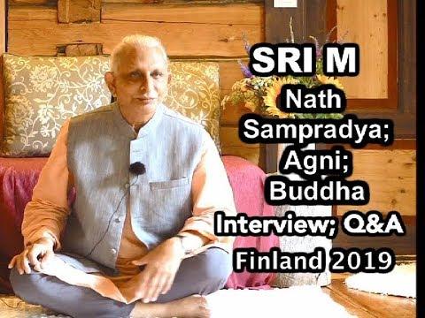 Sri M - Nath Sampradaya, Agni, Buddha; Interview & Q & A - Part 1 Day 1, Finland July 2019