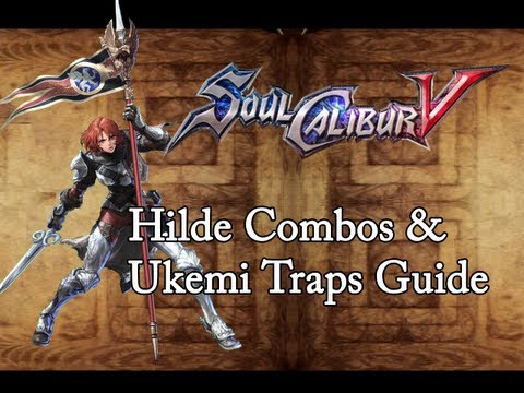 Soul Calibur V - Hilde Combos and Ukemi Traps Guide (v1.03)