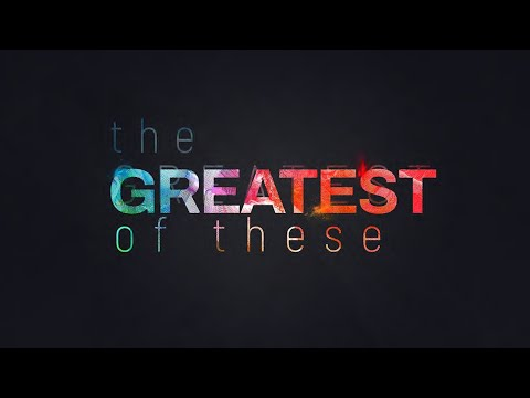 The Greatest of These - week 4