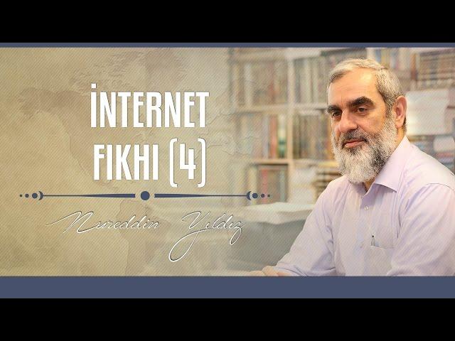 İnternet Fıkhı (4) - Nureddin YILDIZ