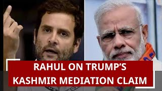 PM Modi must answer: Rahul on Trump's Kashmir mediation claim