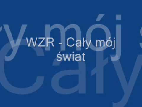WZR - Cały mój świat