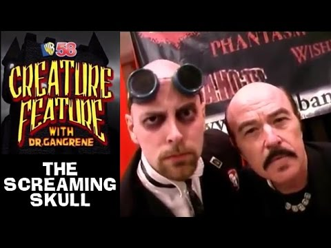 Dr. Gangrene's Creature Feature - The Screaming Skull