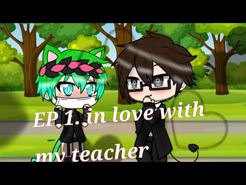 Download EP 1. In love with my teacher   -Gacha Life-
