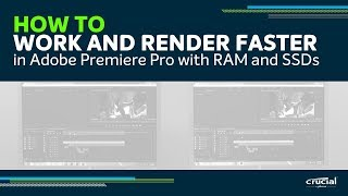 How to work and render faster in Adobe Premiere Pro with memory (RAM) and SSDs